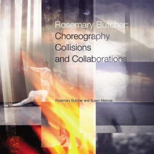 Rosemary Butcher: Choreography, Collisions and Collaborations